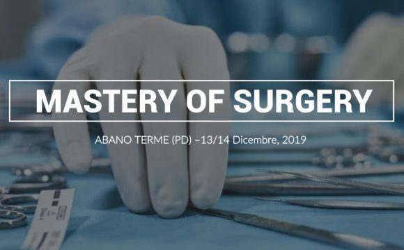 MASTERY OF SURGERY – Abano Terme (PD) – 13 -14 dicembre 2019