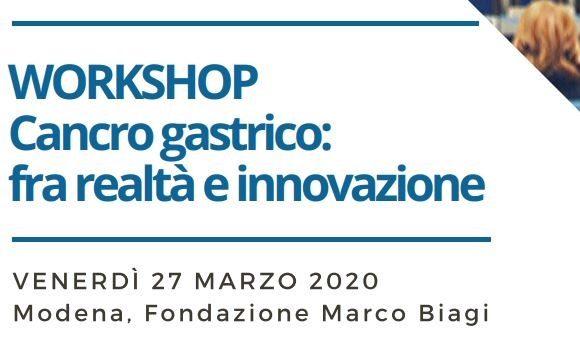 WORKSHOP CANCRO GASTRICO: FRA REALTA' E INNOVAZIONE – Fondazione Marco Biagi, Modena – 27 Marzo 2020
