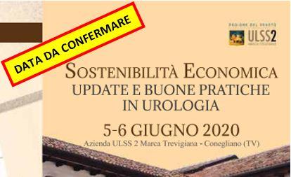 SOSTENIBILITA' ECONOMICA – UPDATE E BUONE PRATICHE IN UROLOGIA – AULSS 2 Marca Trevigiana, Conegliano (TV) – 5-6 Giugno 2020 DATA DA CONFERMARE